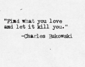 Charles Bukowski- Hand Typed Typewriter Quote - Find what you love......
