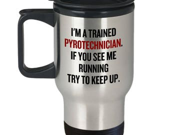 Funny Pyrotechnician Gift - Pyrotechnics Travel Mug - Fireworks Expert Present - If You See Me Running Try To Keep Up
