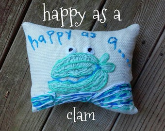 Happy As A Clam Freehand Embroidered Mini Pillow Ready to Ship YelliKelli