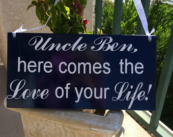 Here Comes the Love of Your Life Sign Uncle Here Comes Your Bride Sign Here Comes Your Girl Sign Personalized Wedding Signs
