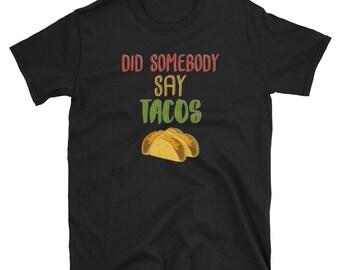 Did Somebody Say Tacos - Cinco De Mayo Mexican Fiesta - No Siesta - Mexico Party  T-Shirt