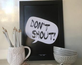 Don't Shout | INSTANT DOWNLOAD | Printable Wall Art Print Quotes Monochrome Inspirational Typography Print, Black and White Art Print