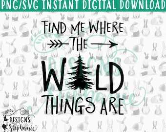 DBS-027 Find Me Where the Wild Things Are SVG PNG Instant Digital Download