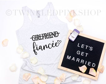 Girlfriend to Fiancée Tank Top - Bridal Shower - Engagement Party Announcement - Bride - Wedding - Proposal - Tee T-Shirt - Fiancé - Married