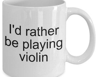 Violin Mug - I'd rather be playing violin - Coffee Tea Cup Cheap Gift