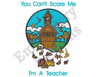 Teacher Humorous Sayings - Machine Embroidery Design - 5 X 7 Hoop, You Cant Scare Me I'm A Teacher, Sayings, Back To School, Schoolhouse