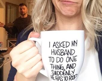 I asked my husband to do one thing and suddenly he has to poop mug, funny mug, mom mug, mug for wife, funny wifey mug