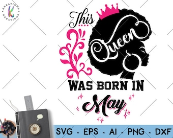 This Queen was born in May svg Afro girl May birthday queen svg print decal iron on cut file Cricut Silhouete Instant Download SVG png dxf