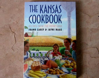 Kansas Cook Book, The Kansas Cookbook Recipes From The Heartland by Frank Carey & Jayni Naas, 1989 Vintage Cookbook