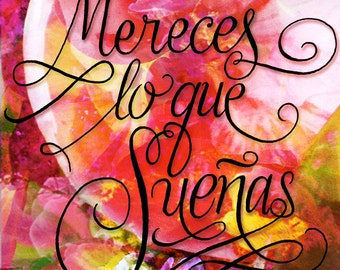 Mereces Lo Que Sueñas (You Deserve What You Dream) Quote- Calligraphy- Giclée print