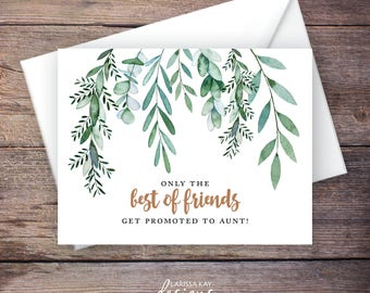 Greenery Printable Only the Best of Friends Get Promoted to Aunt Pregnancy Announcement, Instant Download Card, Expecting Baby – Delilah