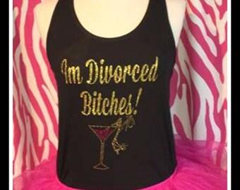 Sparkling I'm Divorced Bitches Tshirt I'm Divorced Bitches tank sparkling divorced shirt ladies divorcee shirt divorce party girls night