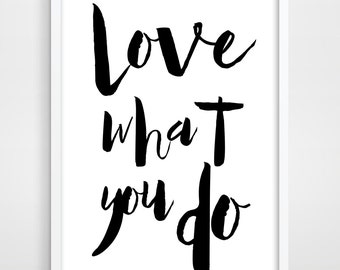 Black and White print. Typographical print. Kitchen art. Quote print. Inspirational print. Giclee Print. Love What You Do.