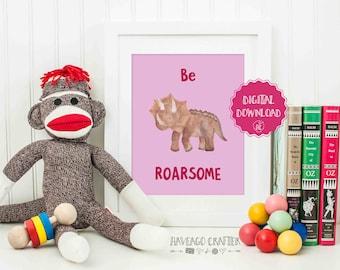 Digital download - Be ROARSOME dinosaur illustration inspirational quote print