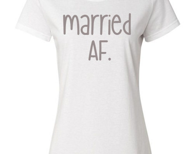 "Ladies Shirt, ""Married AF."" T-Shirt, Quote Tee, Gift Idea for Her, Just Married, Recently Married"