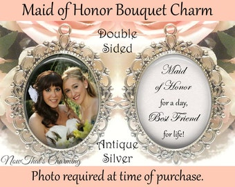 SALE! Double-Sided Maid of Honor Wedding Bouquet Charm - Personalized with Photo - Maid of Honor today, best friend for life - Bride Gift