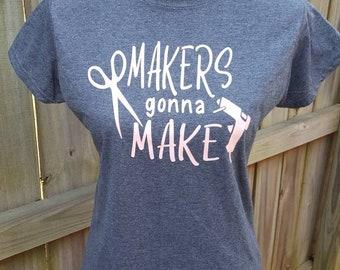Makers Gonna Make T-shirt