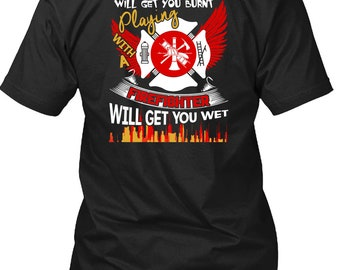 Playing With A Firefighter T Shirt, Being A Firefighter T Shirt