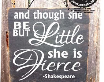 And Though She Be But Little She Is Fierce Sign - Shakespeare Quote - Nursery Decor - Fierce Saying, 51