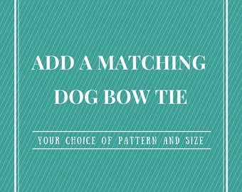 Add a Matching Dog Bow Tie - Your choice of style and color - Made To Order