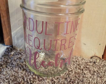 Mason jar wide mouth ADULTING REQUIRES ALCOHOL Best Friends Gift New Moms Gift Mom Friends