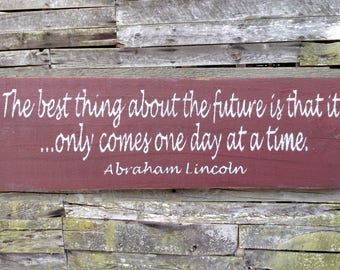 The Best Thing about the Future (Abraham Lincoln) Wooden Sign, Distressed Sign, Rustic Sign, Garden Sign, Home Decor, Handmade Sign