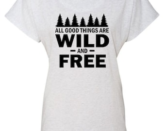 All Good Things are Wild and Free Shirt, Hippie Shirt, Crunchy Shirt