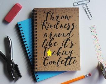 Throw kindness around like its f*cking confetti -   5 x 7 journal