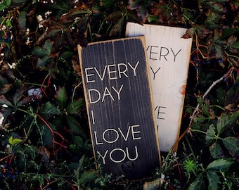 Every Day I Love You...Rustic Sign