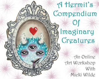 A Hermit's Compendium of Imaginary Creatures - A self paced online art workshop with Micki Wilde.