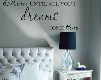 Dream until all your dreams come true Vinyl Wall Decal Lettering Bedroom Nursery Decor