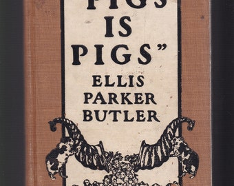 Pigs Is Pigs by Ellis P Butler. Small 1906 Colver Publishing House/McClure Hardback, Illustrated. In Very Good Antique Condition.