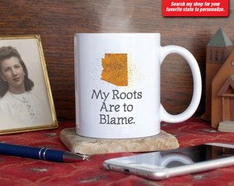 Arizona AZ Coffee Mug Cup My Roots Are To Blame Run Deep Funny Gift Present Custom Color Phoenix, Tucson, Scottsdale, Mesa, Tempe, Sedona