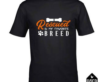 Rescued is my favorite breed, T-shirt, white or black, size S/M/L/XL