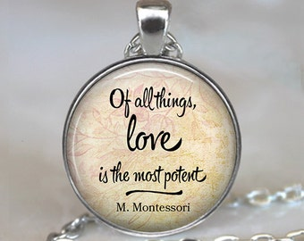 Of all things Love is the most potent, Maria Montessori quote necklace quote pendant quote jewelry teacher's gift key chain key ring key fob