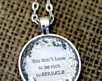 FREE SHIPPING - Glitter Quote Necklace - Silver Glitter Sparkles -You Don't Have To Be Rich To Sparkle - Glass Pendant Necklace