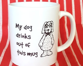 Funny Dog Mug - My Dog Drinks Out of This Mug