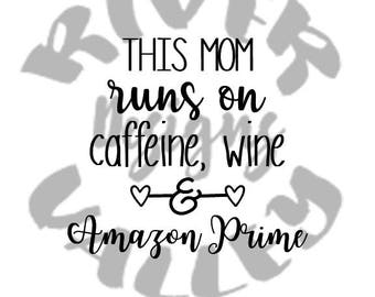 this mom runs on caffeine, wine, and amazon prime, svg, pdf, jpg, cutting file, tshirt design, cricut, cameo, printable