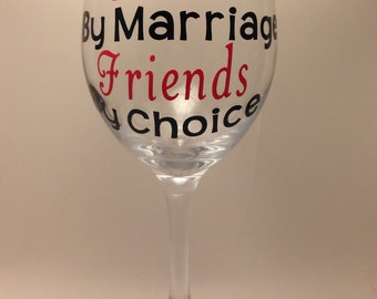 """Sister In Law or Step Sister Wine Glass-""""Sisters By Marriage Friends by Choice"""" Wine Glass. Custom Wine Glass- Sister In Law Gift"""