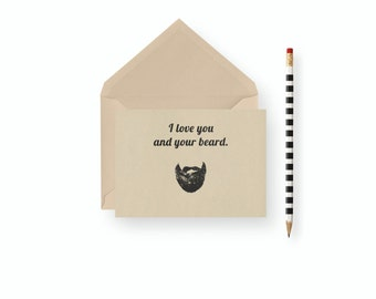 Funny birthday Card- I love you and your beard. - Blank inside, birthday, father's day, wedding, anniversary, gift thank you best fri