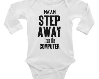 Ma'am step away from the computer - Infant Long Sleeve Bodysuit / romper / onesie