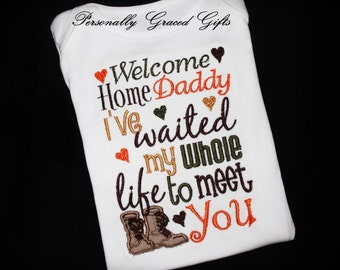 Military Welcome Home Daddy I've Waited My Whole Life to Meet You Embroidered Shirt or Bodysuit with Combat Boots Update for any Service