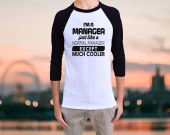 I'm a manager, Just like a NORMAL manager, Except MUCH COOLER Raglan Baseball T-shirt Mens