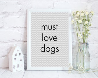 Dog owner gift!! Dog quote!! Dog Lover gift, Must Love dogs, Dog gifts for her, dog word art, dog saying print, 3 different sizes
