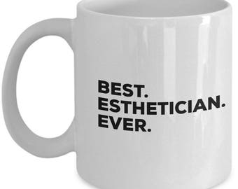 Best Esthetician Ever, Esthetician Coffee Mug, Gift for Esthetician , Esthetician Mug,  Esthetician Present, Birthday Anniversary Gift