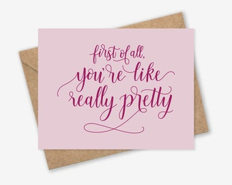 First of all You're Like Really Pretty - Bridesmaid Proposal Card, Mean Girls Card, Bridal Party Gift, Bridesmaid, Funny Bridesmaid Proposal