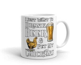 I Just Want To Drink Beer & Pet My Chickens Mug