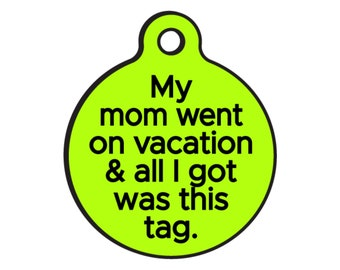 "Funny Dog ID Tags for Dogs ""All I got was this Tag"" - Double Sided - Available 20 Colors - 2 Sizes"