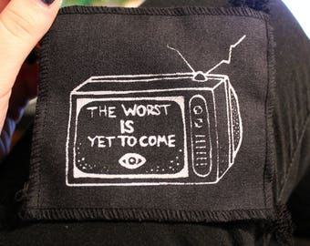 The worst is yet to come - screen printed sew on patch