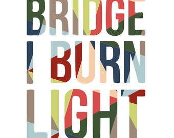 May the Bridge I Burn Light the Way